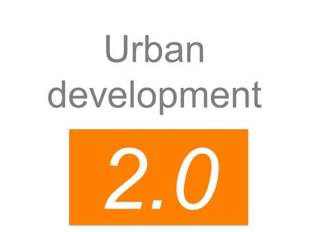 Urban development 2.0. 2 2 2 1 1 3 3 Why cities? What went wrong? Urban development 2.0.