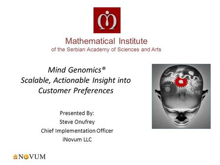 Mind Genomics® Scalable, Actionable Insight into Customer Preferences Presented By: Steve Onufrey Chief Implementation Officer iNovum LLC Mathematical.