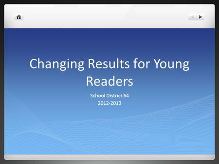 Changing Results for Young Readers School District 64 2012-2013.