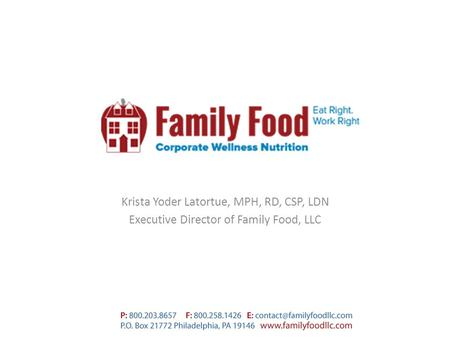 Krista Yoder Latortue, MPH, RD, CSP, LDN Executive Director of Family Food, LLC.