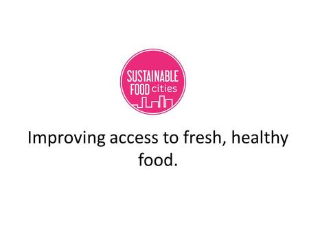 Improving access to fresh, healthy food.. A voluntary set of independent standards Inspected annually A clear framework for sustainability, local procurement.