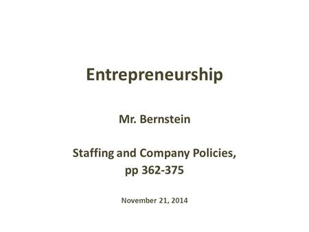 Entrepreneurship Mr. Bernstein Staffing and Company Policies, pp 362-375 November 21, 2014.