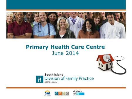 Primary Health Care Centre June 2014. Meeting our Goals 2 Family Practice Physicians PHCC Practice Support Recrui tment Attachment Island Health Regional.