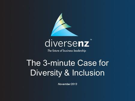 The 3-minute Case for Diversity & Inclusion November 2013.