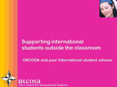MAIN HEADING First point Second point Third point Fourth point Supporting international students outside the classroom UKCOSA and your International student.