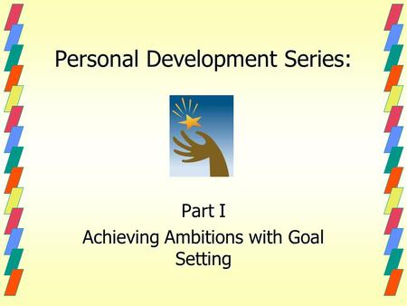 Personal Development Series: Part I Achieving Ambitions with Goal Setting.