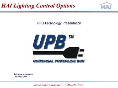 HAI Lighting Control Options UPB Technology Presentation Advance Information January, 2004.