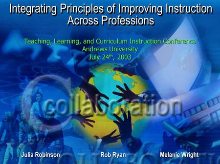 Integrating Principles of Improving Instruction Across Professions Teaching, Learning, and Curriculum Instruction Conference Andrews University July 24.
