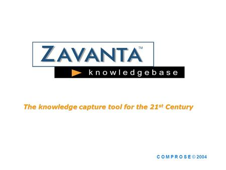 The knowledge capture tool for the 21 st Century C O M P R O S E © 2004.