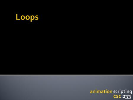 Variables Conditionals Loops The concept of Iteration Two types of loops: While For When do we use them? Iteration in the context of computer graphics.