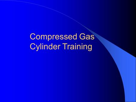 Compressed Gas Cylinder Training Subject to damage from other activities in the vicinity Cylinder laying in a horizontal position Electrical cord in.