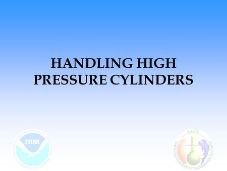 HANDLING HIGH PRESSURE CYLINDERS. Sources T. Joiner (ed.). 2001. NOAA Diving Manual - Diving for Science and Technology, Fourth Edition. Best Publishing.