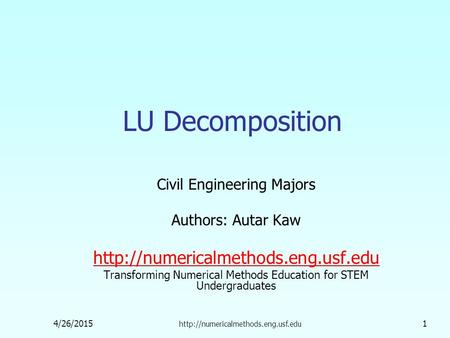 4/26/2015  1 LU Decomposition Civil Engineering Majors Authors: Autar Kaw  Transforming.
