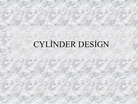 CYLİNDER DESİGN. CYLİNDER LİNER LOADİNG n CYLİNDER LİNER (BARREL) DESİGN THE LİNER FUNCTİONS BOTH AS – A STRUCTURAL MEMBER – A BEARİNG SURFACE FOR THE.