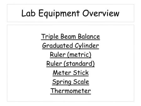 Triple Beam Balance Graduated Cylinder Ruler (metric) Ruler (standard) Meter Stick Spring Scale Thermometer Lab Equipment Overview.