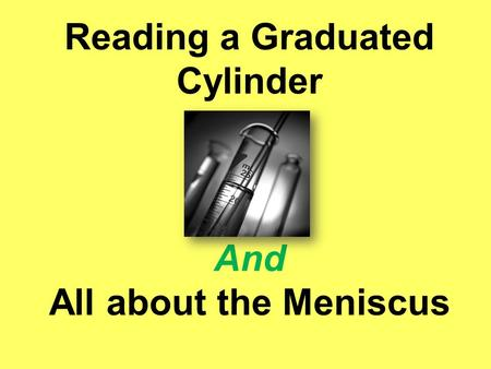 Reading a Graduated Cylinder And All about the Meniscus.