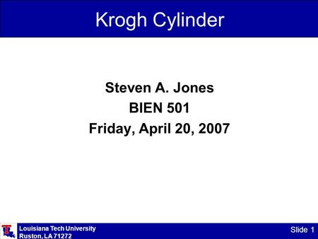 Louisiana Tech University Ruston, LA 71272 Slide 1 Krogh Cylinder Steven A. Jones BIEN 501 Friday, April 20, 2007.