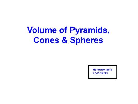 Volume of Pyramids, Cones & Spheres Return to table of contents.
