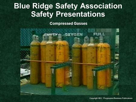 Copyright  Progressive Business Publications Blue Ridge Safety Association Safety Presentations Compressed Gasses.