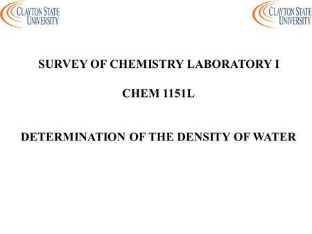 SURVEY OF CHEMISTRY LABORATORY I DETERMINATION OF THE DENSITY OF WATER