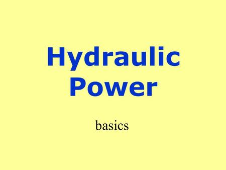 Hydraulic Power basics. Pascal's Law Pressure exerted at any point on a confined liquid is transmitted undiminished in all directions.