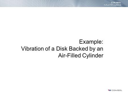 Example: Vibration of a Disk Backed by an Air-Filled Cylinder.