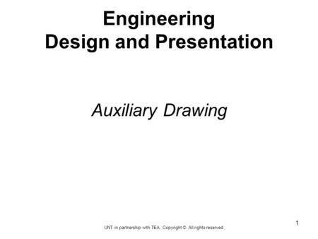 Engineering Design and Presentation Auxiliary Drawing 1 UNT in partnership with TEA. Copyright ©. All rights reserved.