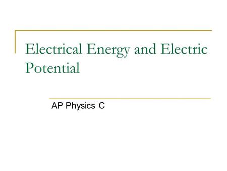 Electrical Energy and Electric Potential AP Physics C.