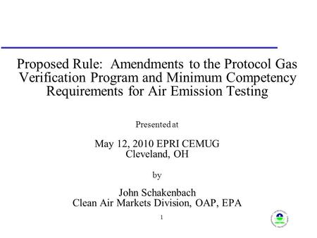 1 Proposed Rule: Amendments to the Protocol Gas Verification Program and Minimum Competency Requirements for Air Emission Testing Presented at May 12,