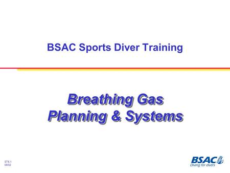 ST5.1 08/02 Breathing Gas Planning & Systems BSAC Sports Diver Training.
