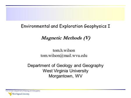 Tom Wilson, Department of Geology and Geography Environmental and Exploration Geophysics I tom.h.wilson Department of Geology and.
