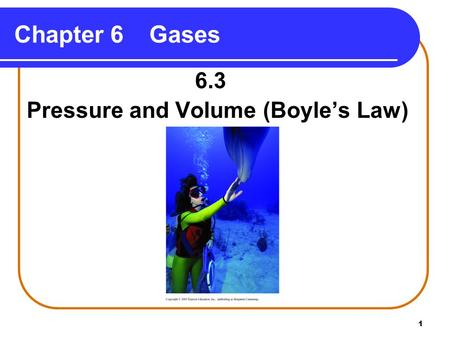 1 Chapter 6Gases 6.3 Pressure and Volume (Boyle's Law)