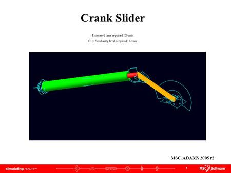 Crank Slider MSC.ADAMS 2005 r2 Estimated time required: 20 min