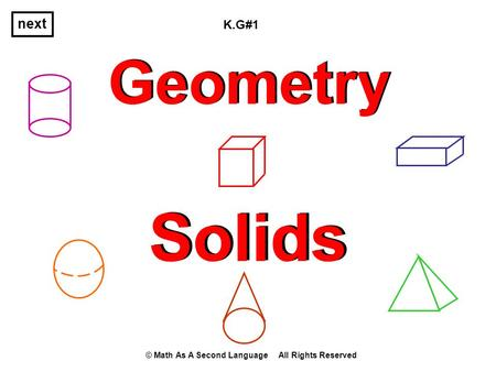 Geometry Solids next © Math As A Second Language All Rights Reserved K.G#1.