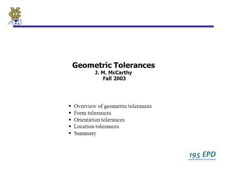 Geometric Tolerances J. M. McCarthy Fall 2003