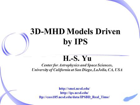 H.-S. Yu Center for Astrophysics and Space Sciences, University of California at San Diego, LaJolla, CA, USA 3D-MHD Models Driven by IPS
