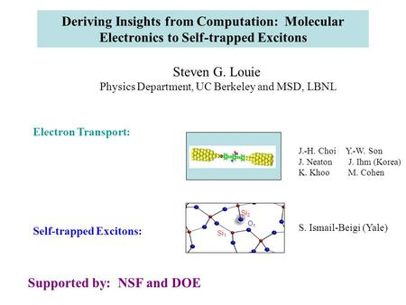 Deriving Insights from Computation: Molecular Electronics to Self-trapped Excitons Steven G. Louie Physics Department, UC Berkeley and MSD, LBNL Electron.