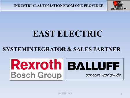 INDUSTRIAL AUTOMATION FROM ONE PROVIDER EAST ELECTRIC MARTIE- 2013 1 SYSTEMINTEGRATOR & SALES PARTNER.