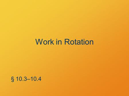 Work in Rotation § 10.3–10.4. Rolling without slipping Circular body of radius R v cm =  R R  v cm.