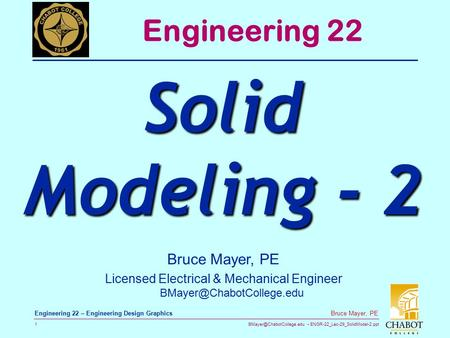 ENGR-22_Lec-29_SolidModel-2.ppt 1 Bruce Mayer, PE Engineering 22 – Engineering Design Graphics Bruce Mayer, PE Licensed Electrical.