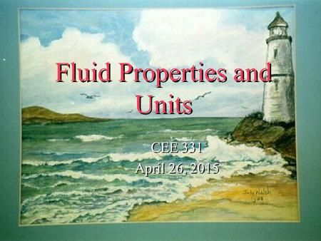 Fluid Properties and Units CEE 331 April 26, 2015 CEE 331 April 26, 2015 