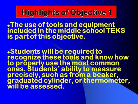 Highlights of Objective 1 Highlights of Objective 1 l The use of tools and equipment included in the middle school TEKS is part of this objective. l Students.