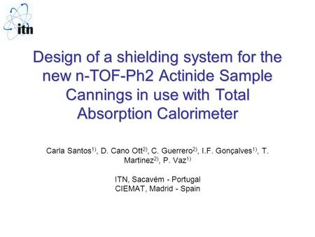 Design of a shielding system for the new n-TOF-Ph2 Actinide Sample Cannings in use with Total Absorption Calorimeter Design of a shielding system for the.