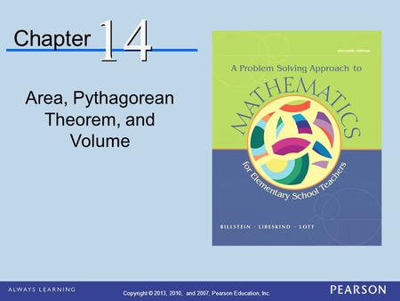 Chapter Area, Pythagorean Theorem, and Volume 14 Copyright © 2013, 2010, and 2007, Pearson Education, Inc.