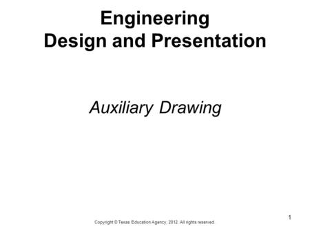 Engineering Design and Presentation Auxiliary Drawing 1 Copyright © Texas Education Agency, 2012. All rights reserved.