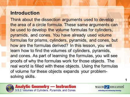 Introduction Think about the dissection arguments used to develop the area of a circle formula. These same arguments can be used to develop the volume.