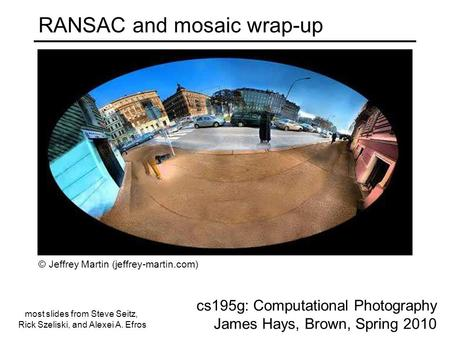 RANSAC and mosaic wrap-up cs195g: Computational Photography James Hays, Brown, Spring 2010 © Jeffrey Martin (jeffrey-martin.com) most slides from Steve.