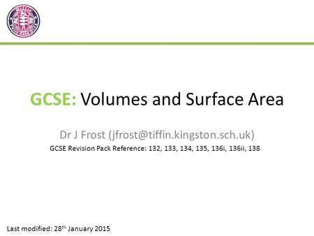 GCSE: Volumes and Surface Area Dr J Frost Last modified: 28 th January 2015 GCSE Revision Pack Reference: 132, 133, 134,