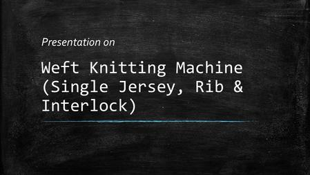 Weft Knitting Machine (Single Jersey, Rib & Interlock)