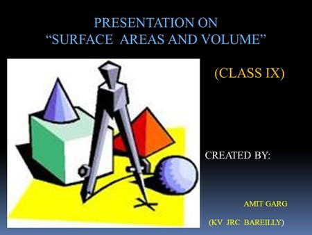 """SURFACE AREAS AND VOLUME"""